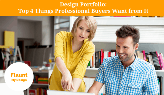 Design Portpolio Best Practices. Top 4 Things a Professional Buyer Loves to See in Your Design Portfolio
