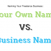 Naming Your Freelance Business. Your Own Name VS. Business Name