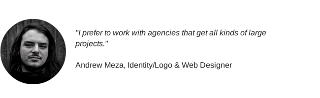 """I prefer to work with agencies that get all kinds of large projects."" Andrew Meza, Identity/Logo & Web Designer"